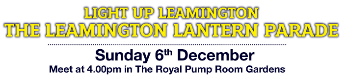 Light Up Leamington - The Leamington Lantern Parade - Thursday 12th December 2013. Meet at 5.00pm The Royal Pump Room Gardens